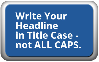 Write your headline in Title Case, not ALL CAPS.