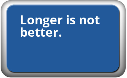 Longer is not better